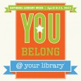 It&#8217;s National Library Week from April 8th through 14th! That means it&#8217;s timefor us to remind all Americans that the library is a place where everyone belongs!!! So take advantage...